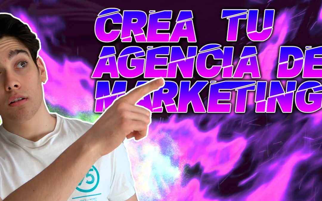 Cómo Crear una Agencia de Marketing Digital