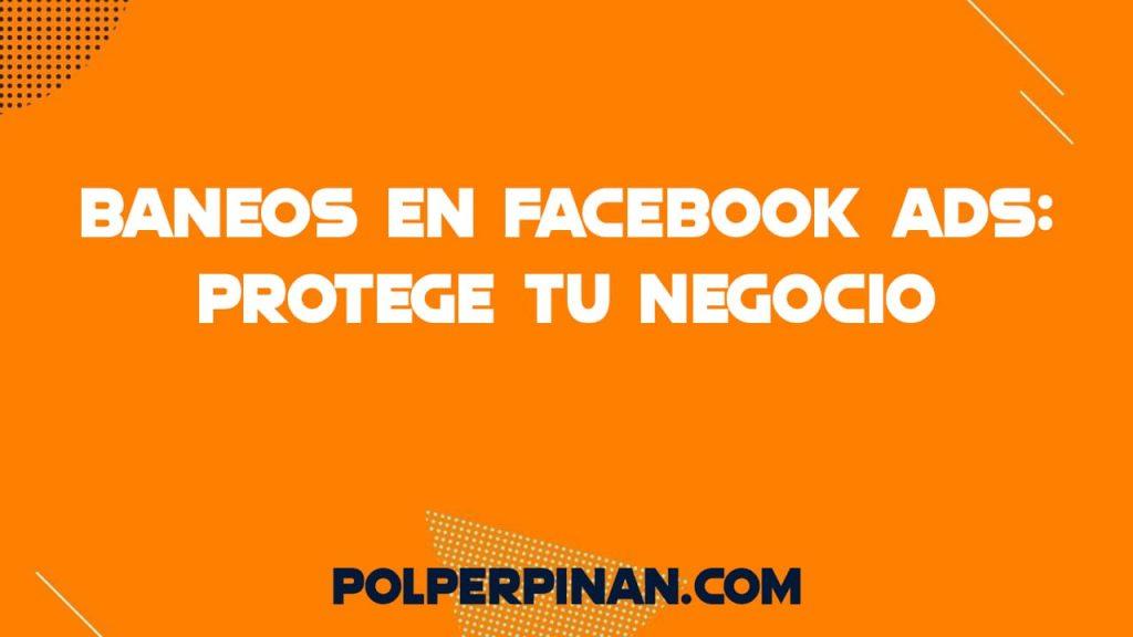 Baneos en Facebook Ads: Cómo Evitarlos y Recuperarte de Ellos