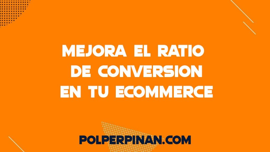 Cómo Mejorar el Ratio de Conversión en un eCommerce